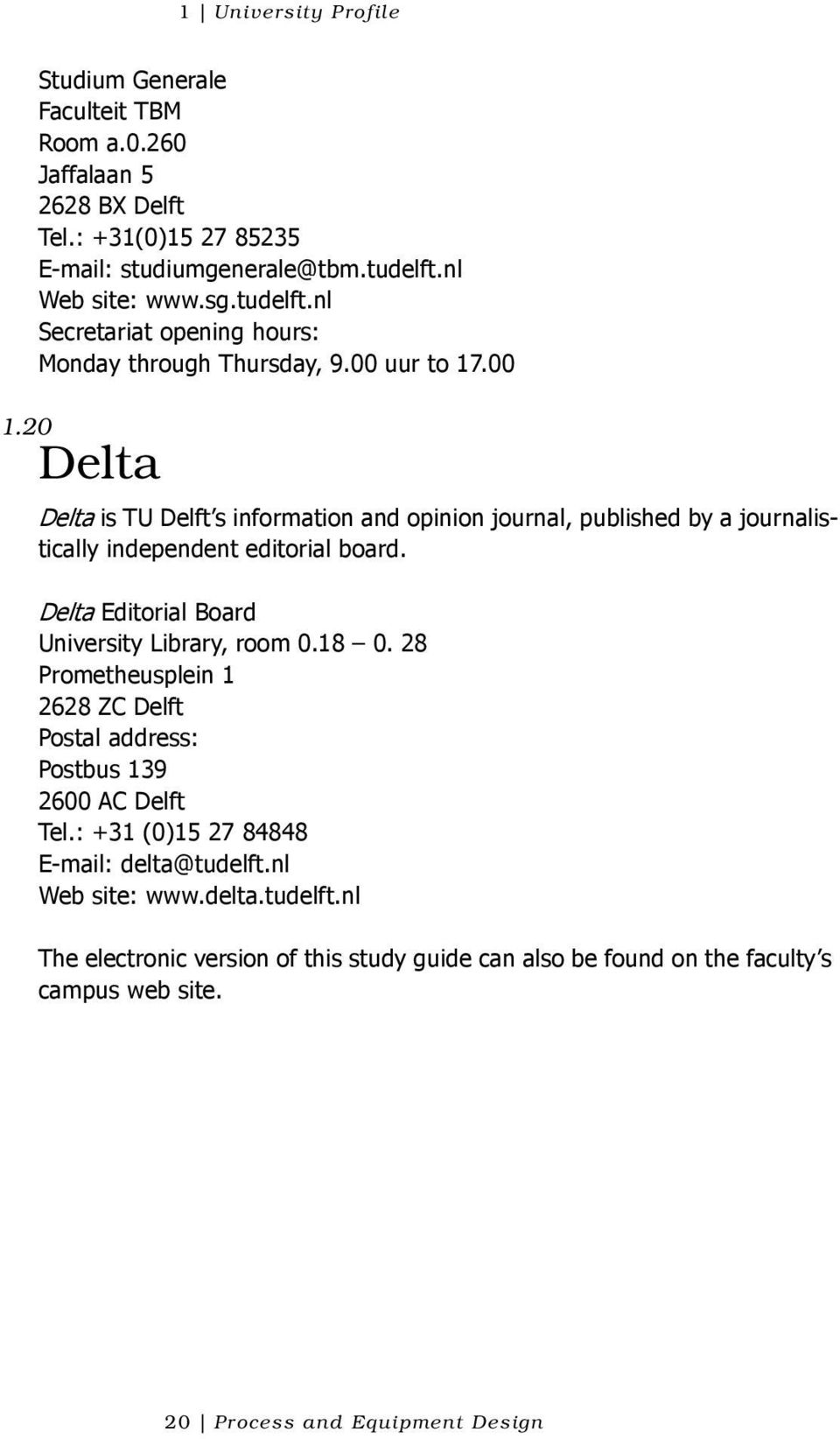 20 Delta Delta is TU Delft s information and opinion journal, published by a journalistically independent editorial board. Delta Editorial Board University Library, room 0.18 0.