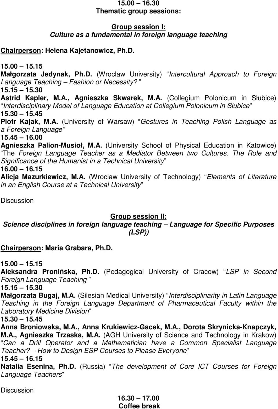 30 15.45 Piotr Kajak, M.A. (University of Warsaw) Gestures in Teaching Polish Language as a Foreign Language 15.45 16.00 Agnieszka Palion-Musioł, M.A. (University School of Physical Education in Katowice) The Foreign Language Teacher as a Mediator Between two Cultures.