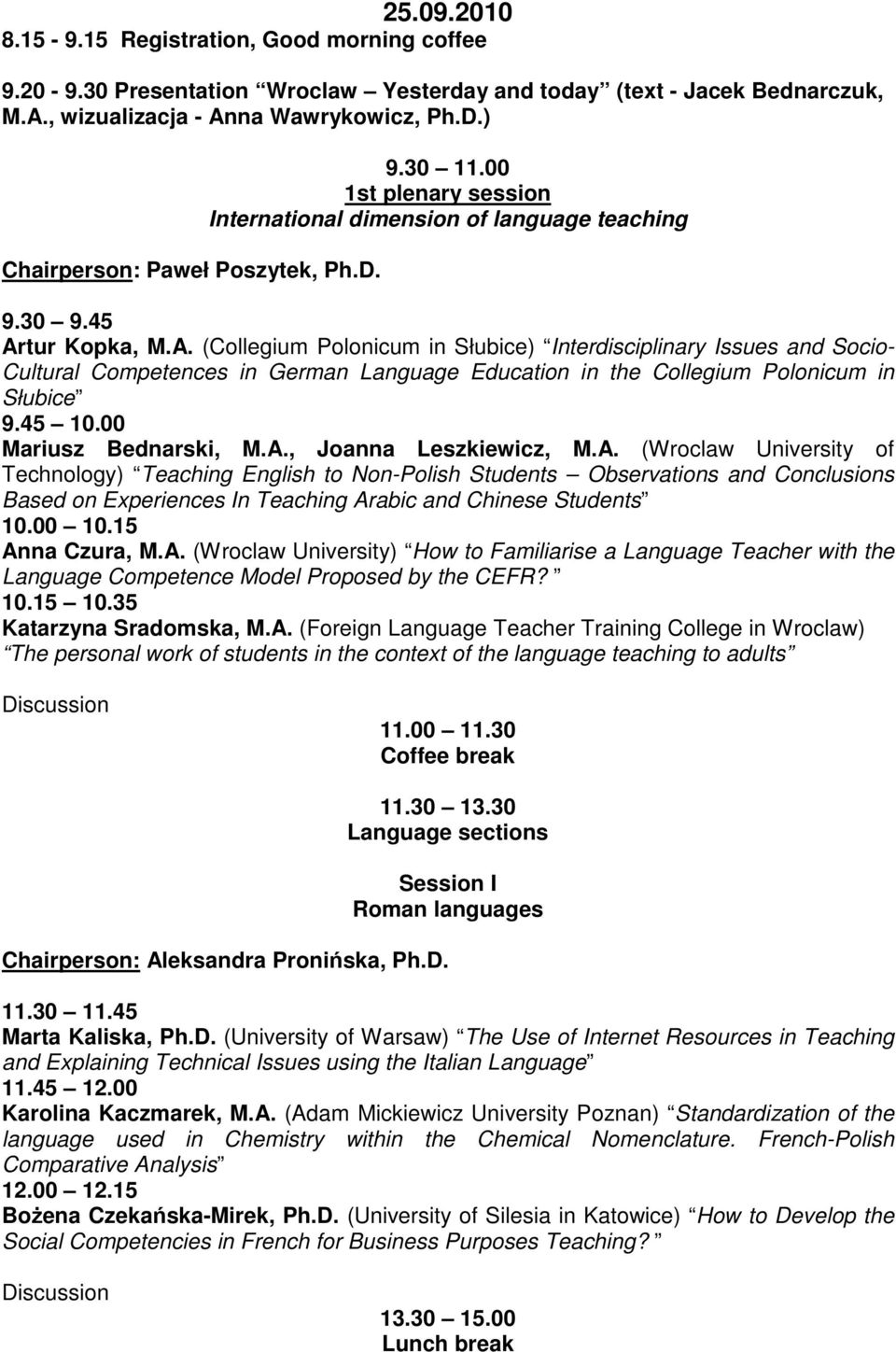 tur Kopka, M.A. (Collegium Polonicum in Słubice) Interdisciplinary Issues and Socio- Cultural Competences in German Language Education in the Collegium Polonicum in Słubice 9.45 10.