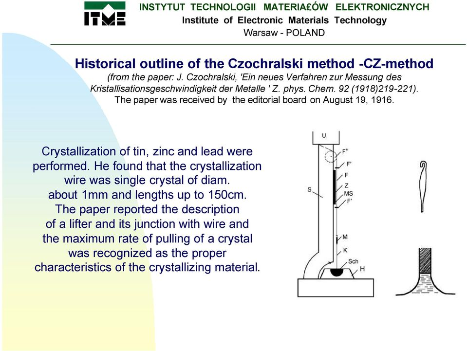 The paper was received by the editorial board on August 19, 1916. Crystallization of tin, zinc and lead were performed.