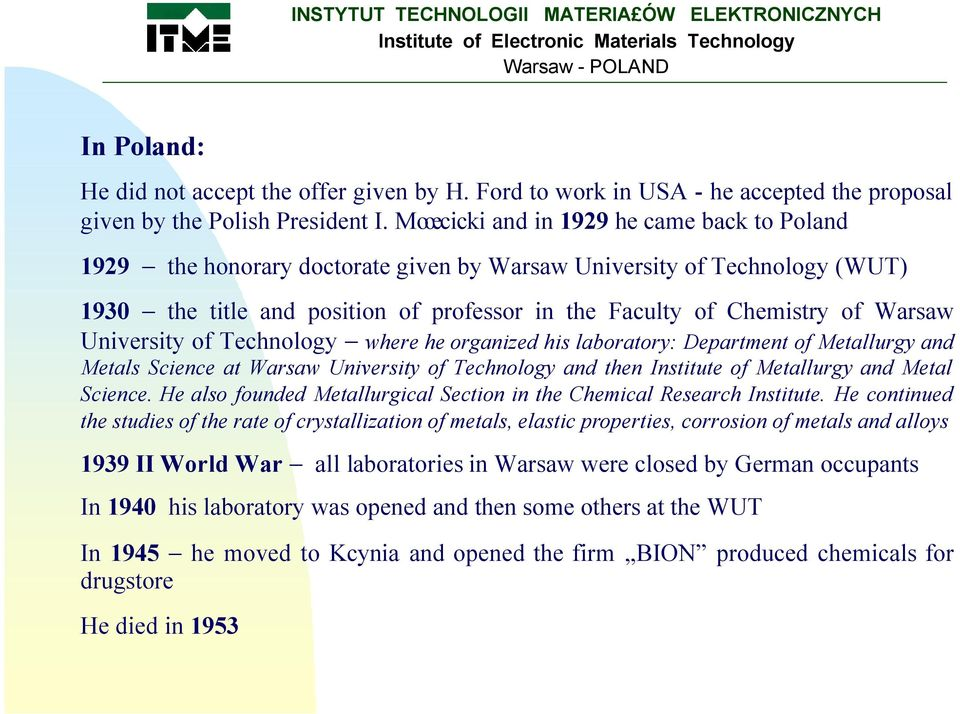 University of Technology where he organized his laboratory: Department of Metallurgy and Metals Science at Warsaw University of Technology and then Institute of Metallurgy and Metal Science.