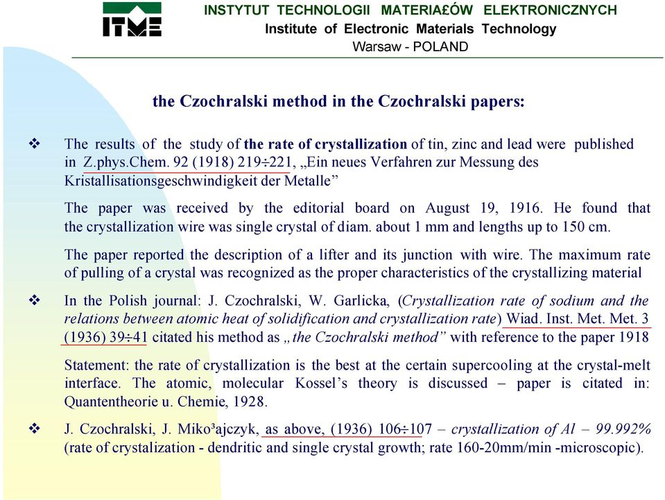 He found that the crystallization wire was single crystal of diam. about 1 mm and lengths up to 150 cm. The paper reported the description of a lifter and its junction with wire.