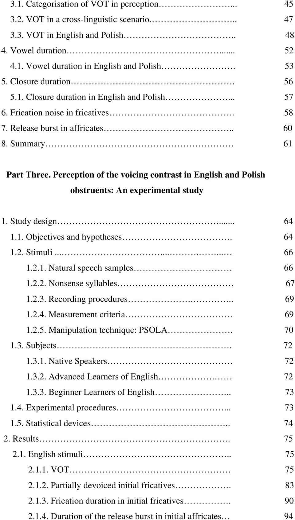 Perception of the voicing contrast in English and Polish obstruents: An experimental study 1. Study design... 64 1.1. Objectives and hypotheses. 64 1.2. Stimuli.......... 66 1.2.1. Natural speech samples 66 1.