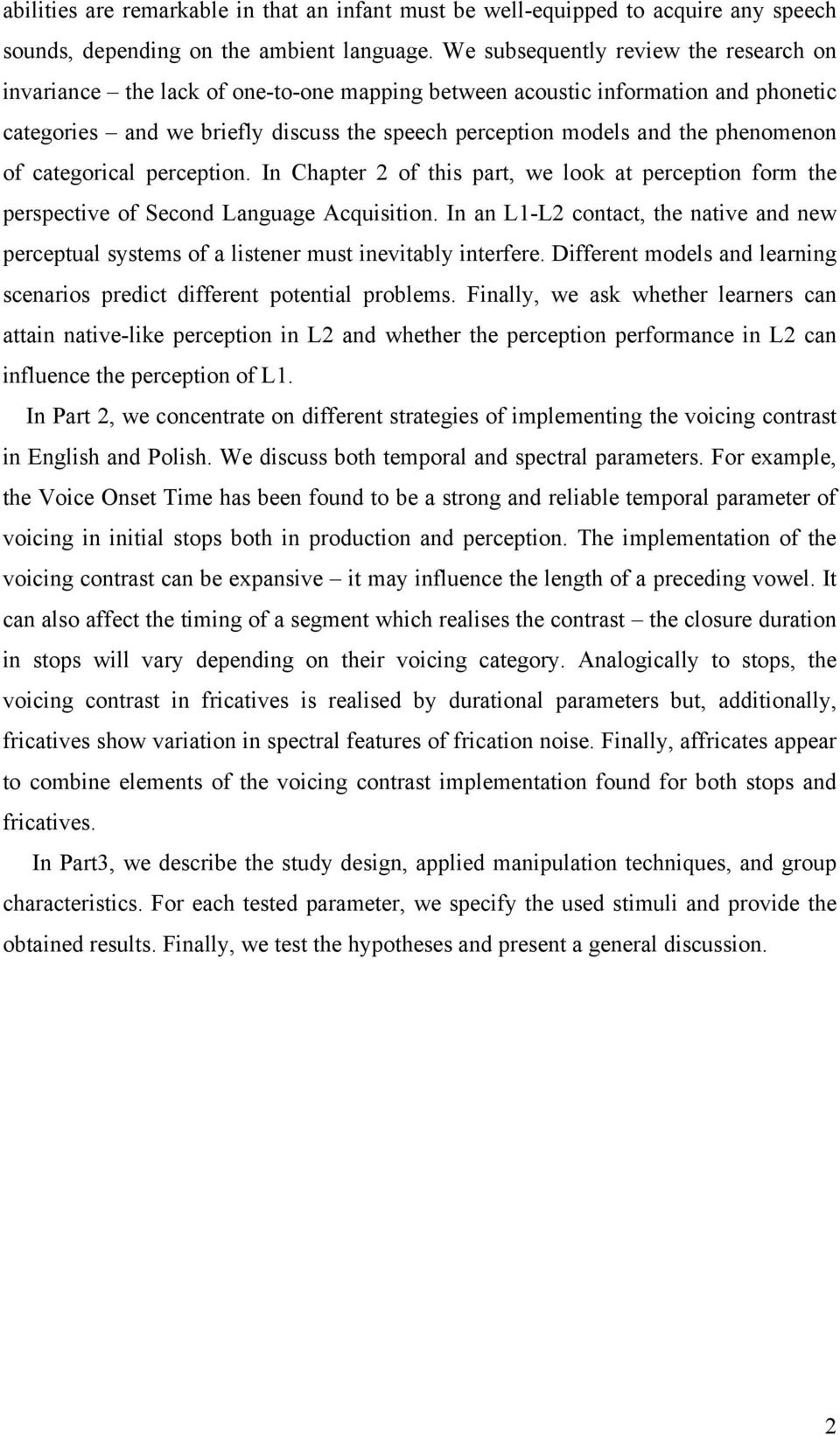 phenomenon of categorical perception. In Chapter 2 of this part, we look at perception form the perspective of Second Language Acquisition.
