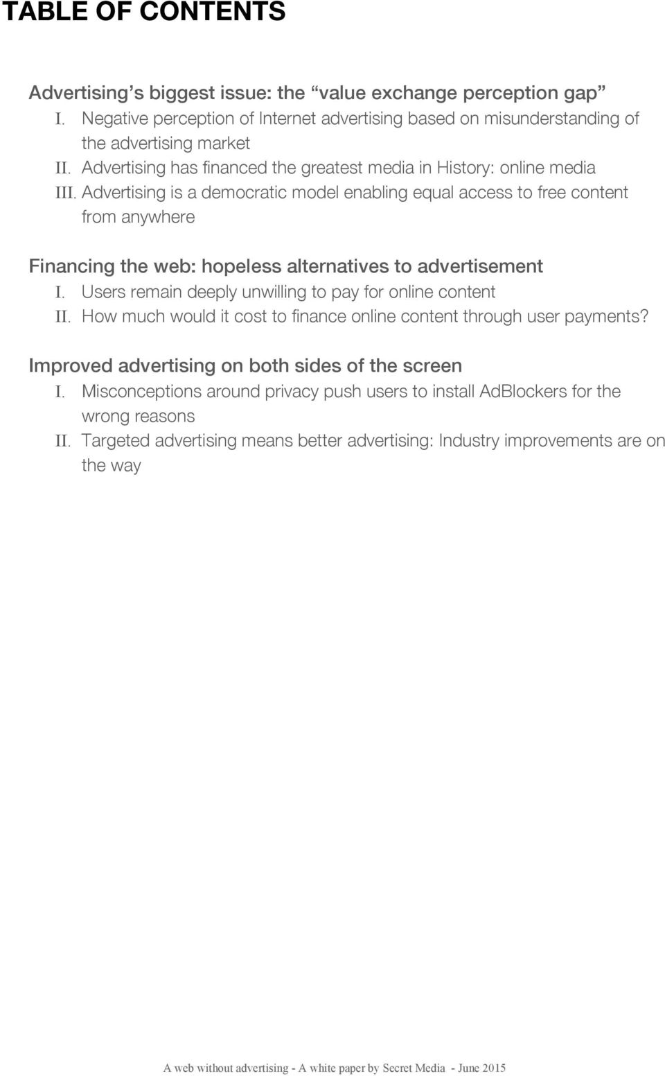 Advertising is a democratic model enabling equal access to free content from anywhere Financing the web: hopeless alternatives to advertisement I.