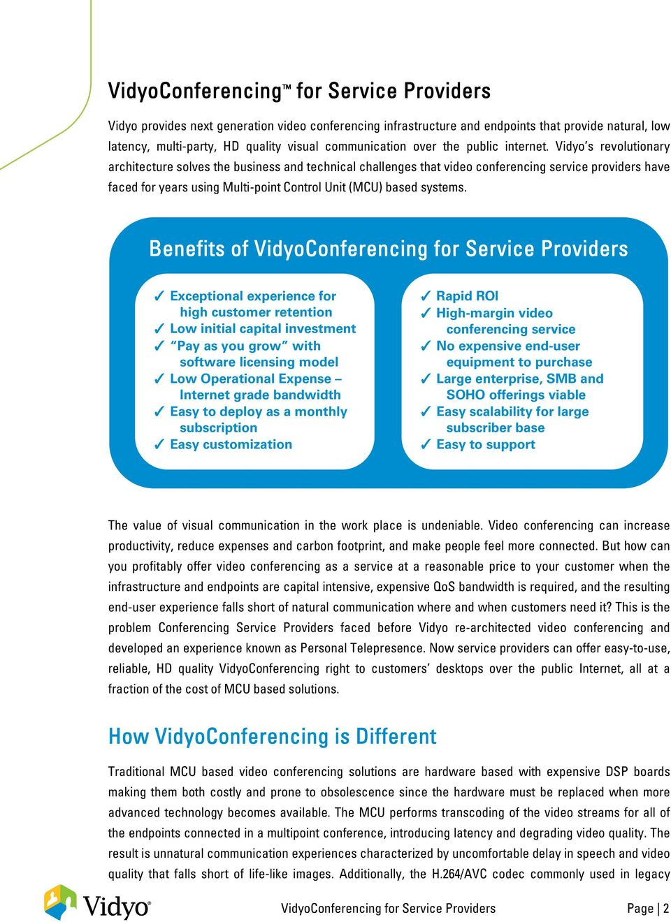 Vidyo s revolutionary architecture solves the business and technical challenges that video conferencing service providers have faced for years using Multi-point Control Unit (MCU) based systems.