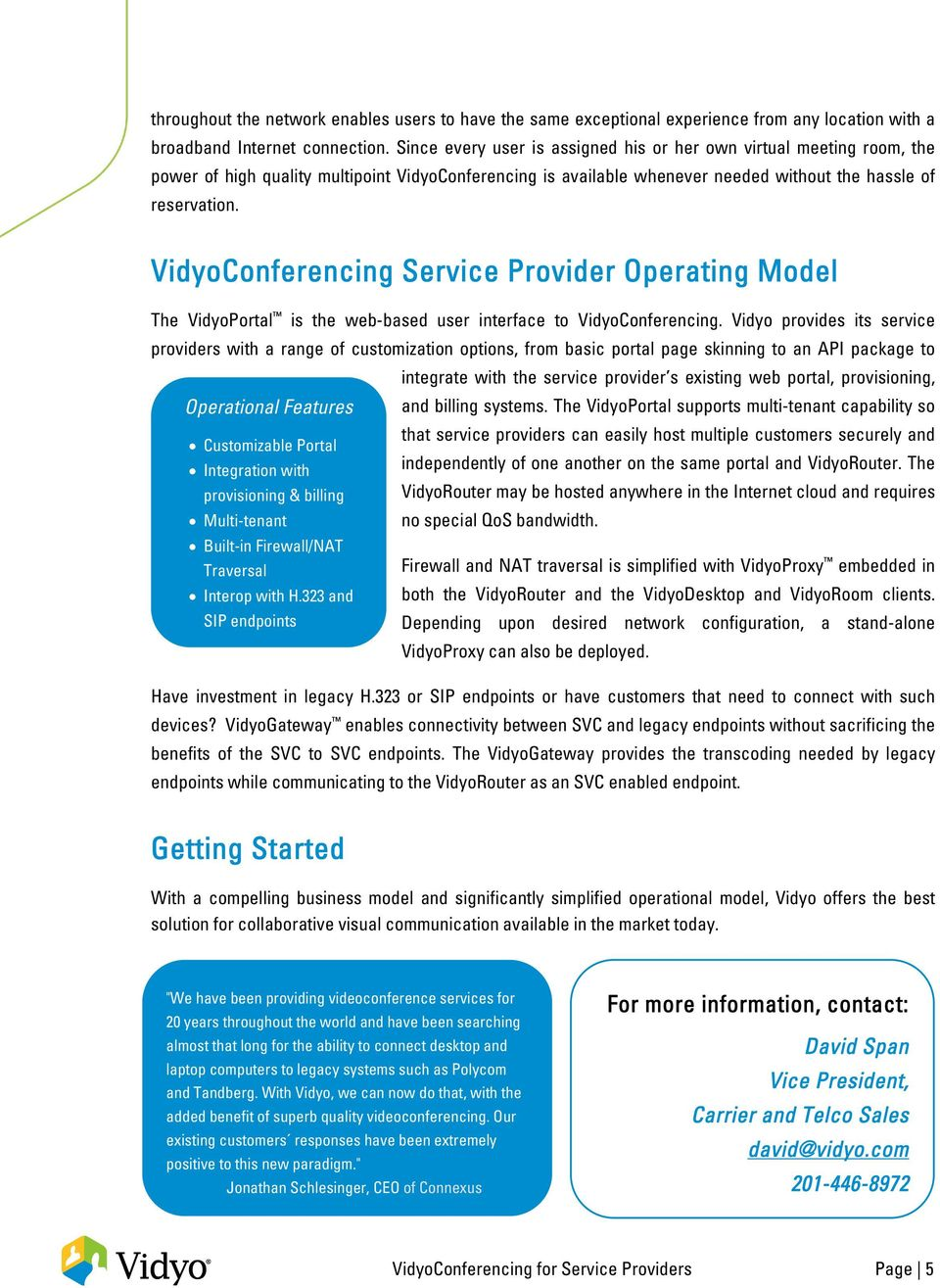 VidyoConferencing Service Provider Operating Model The VidyoPortal is the web-based user interface to VidyoConferencing.