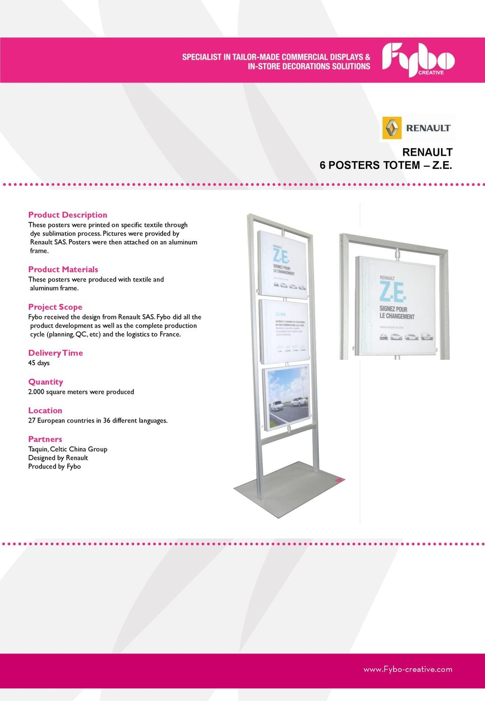 These posters were produced with textile and aluminum frame. Fybo received the design from Renault SAS.