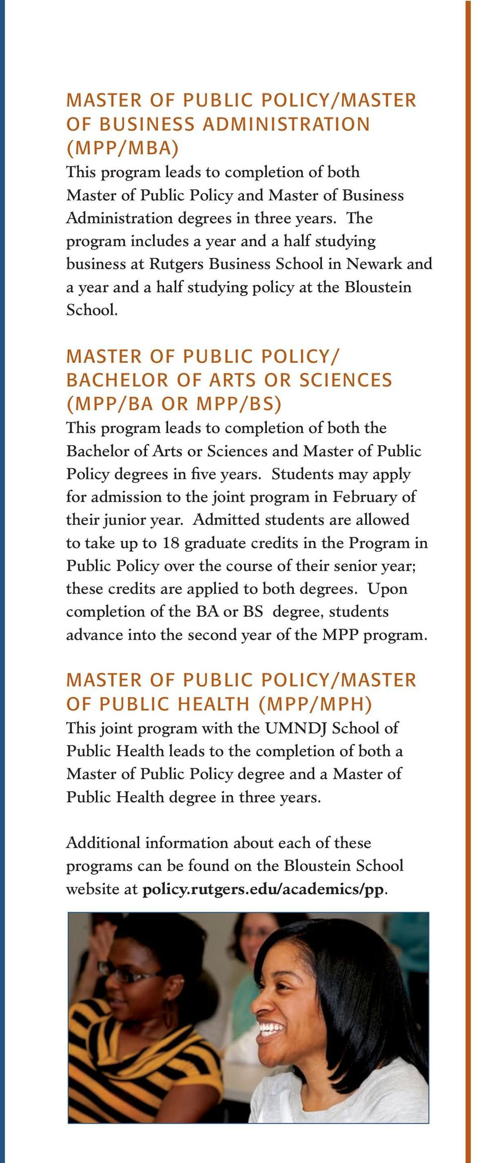 MASTER OF PUBLIC POLICY/ BACHELOR OF ARTS OR SCIENCES (MPP/BA or MPP/BS) This program leads to completio of both the Bachelor of Arts or Scieces ad Master of Public Policy degrees i five years.