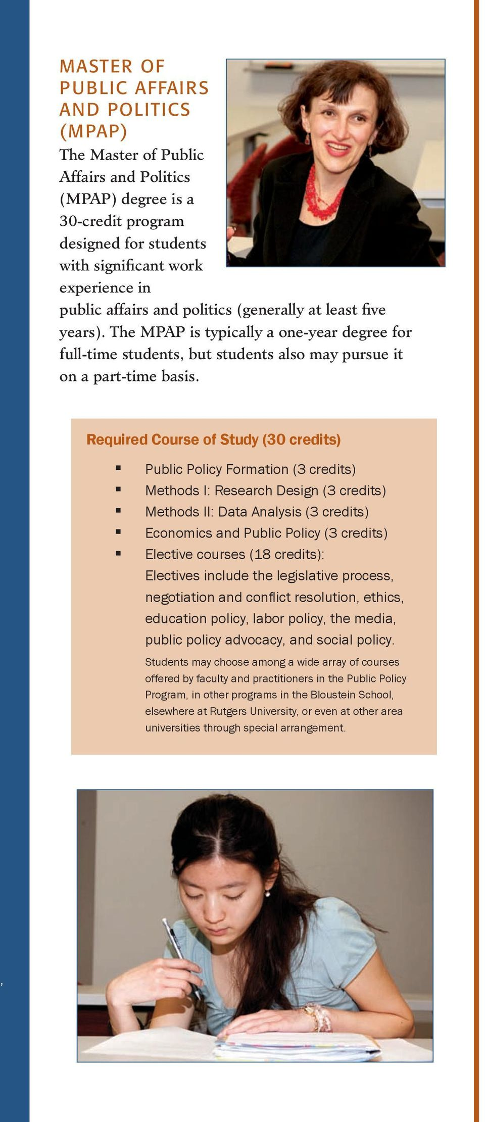 Required Course of Study (30 credits) Public Policy Formatio (3 credits) Methods I: Research Desig (3 credits) Methods II: Data Aalysis (3 credits) Ecoomics ad Public Policy (3 credits) Elective