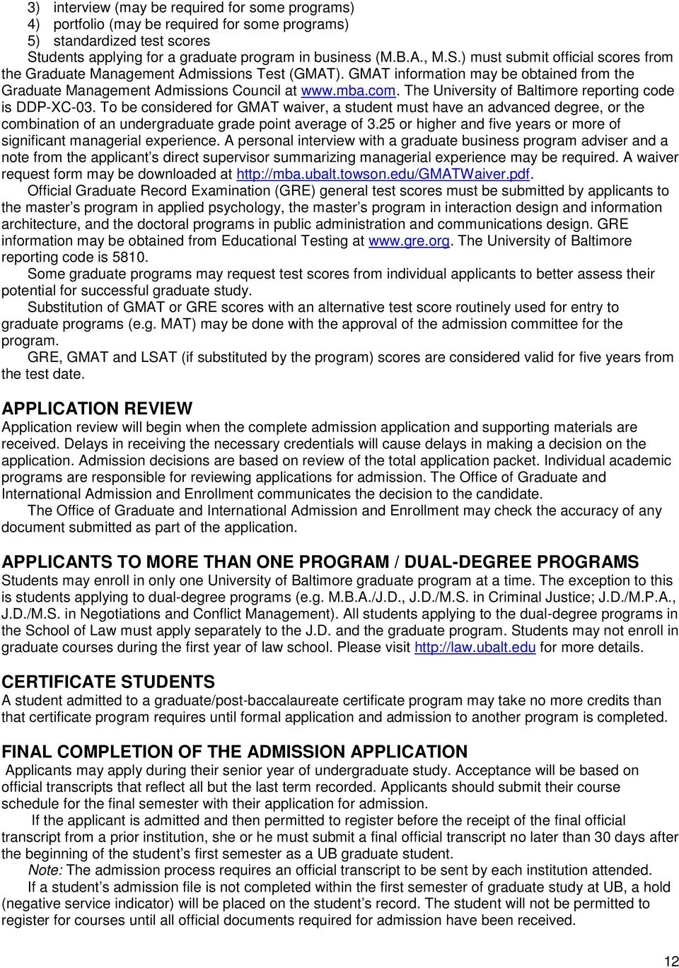 GMAT information may be obtained from the Graduate Management Admissions Council at www.mba.com. The University of Baltimore reporting code is DDP-XC-03.