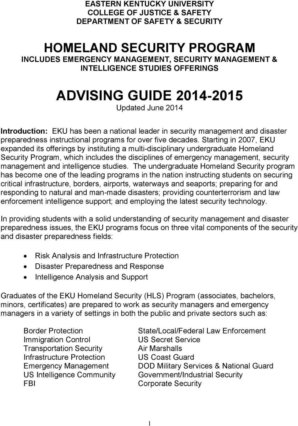 Starting in 2007, EKU expanded its offerings by instituting a multi-disciplinary undergraduate Homeland Security Program, which includes the disciplines of emergency management, security management