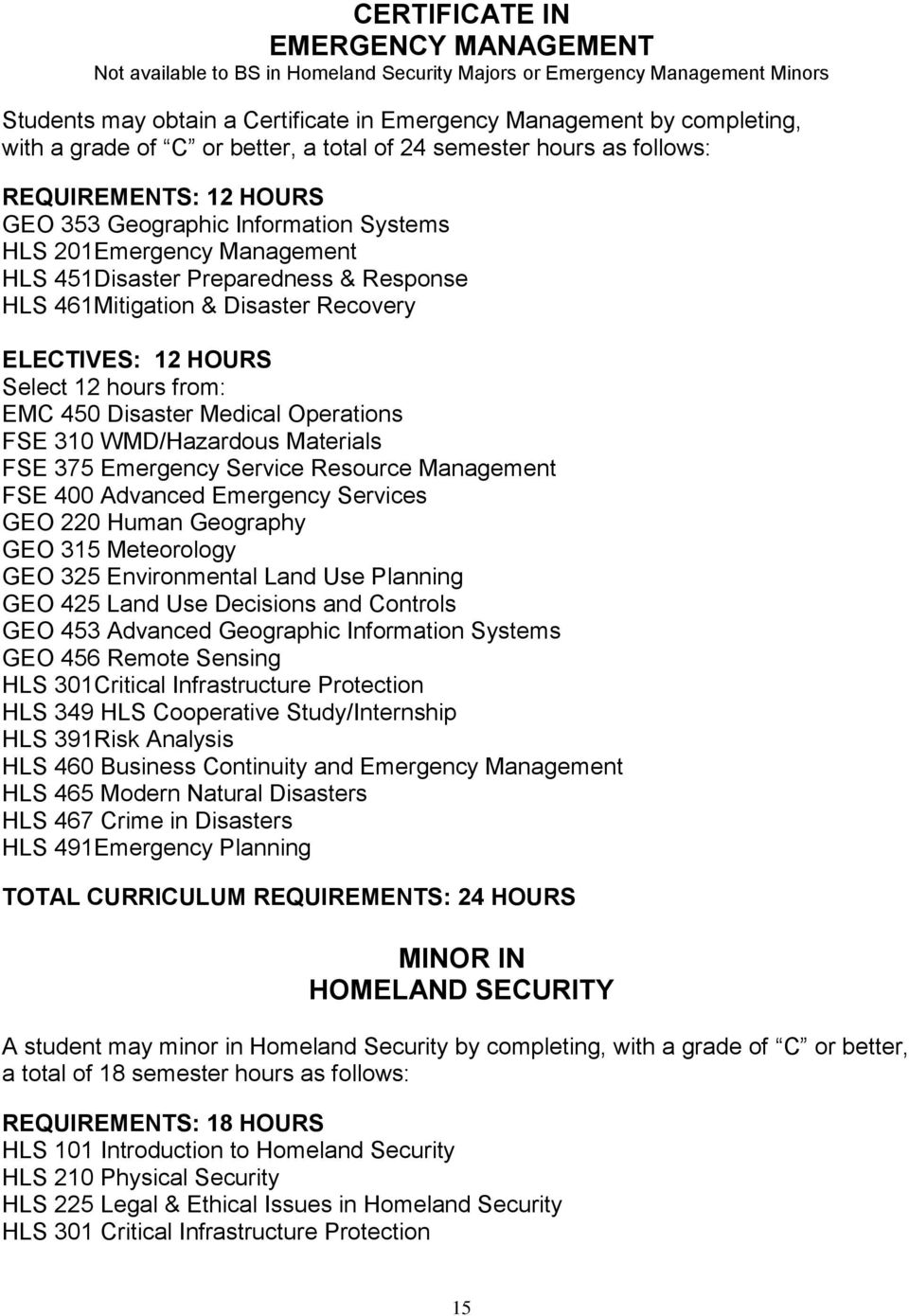 461Mitigation & Disaster Recovery ELECTIVES: 12 HOURS Select 12 hours from: EMC 450 Disaster Medical Operations FSE 310 WMD/Hazardous Materials FSE 375 Emergency Service Resource Management FSE 400