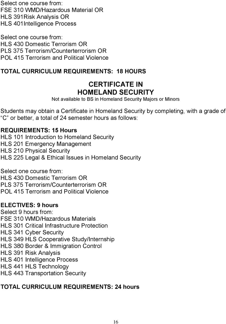 Certificate in Homeland Security by completing, with a grade of C or better, a total of 24 semester hours as follows: REQUIREMENTS: 15 Hours HLS 101 Introduction to Homeland Security HLS 201