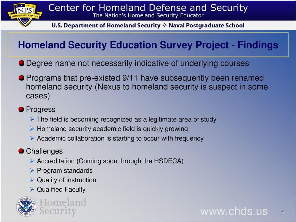 field is becoming recognized as a legitimate area of study Homeland security academic field is quickly growing Academic collaboration is
