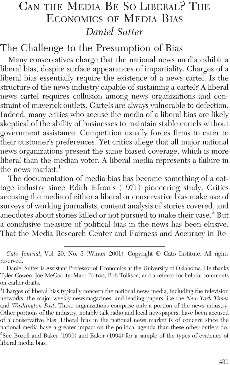 impartiality. Charges of a liberal bias essentially require the existence of a news cartel. Is the structure of the news industry capable of sustaining a cartel?