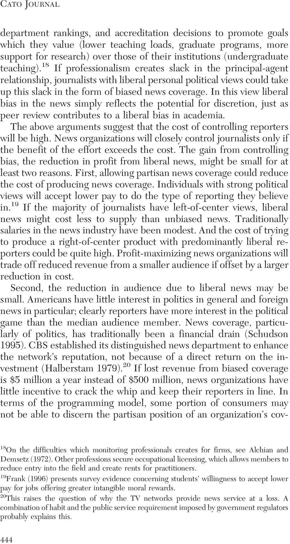 18 If professionalism creates slack in the principal-agent relationship, journalists with liberal personal political views could take up this slack in the form of biased news coverage.