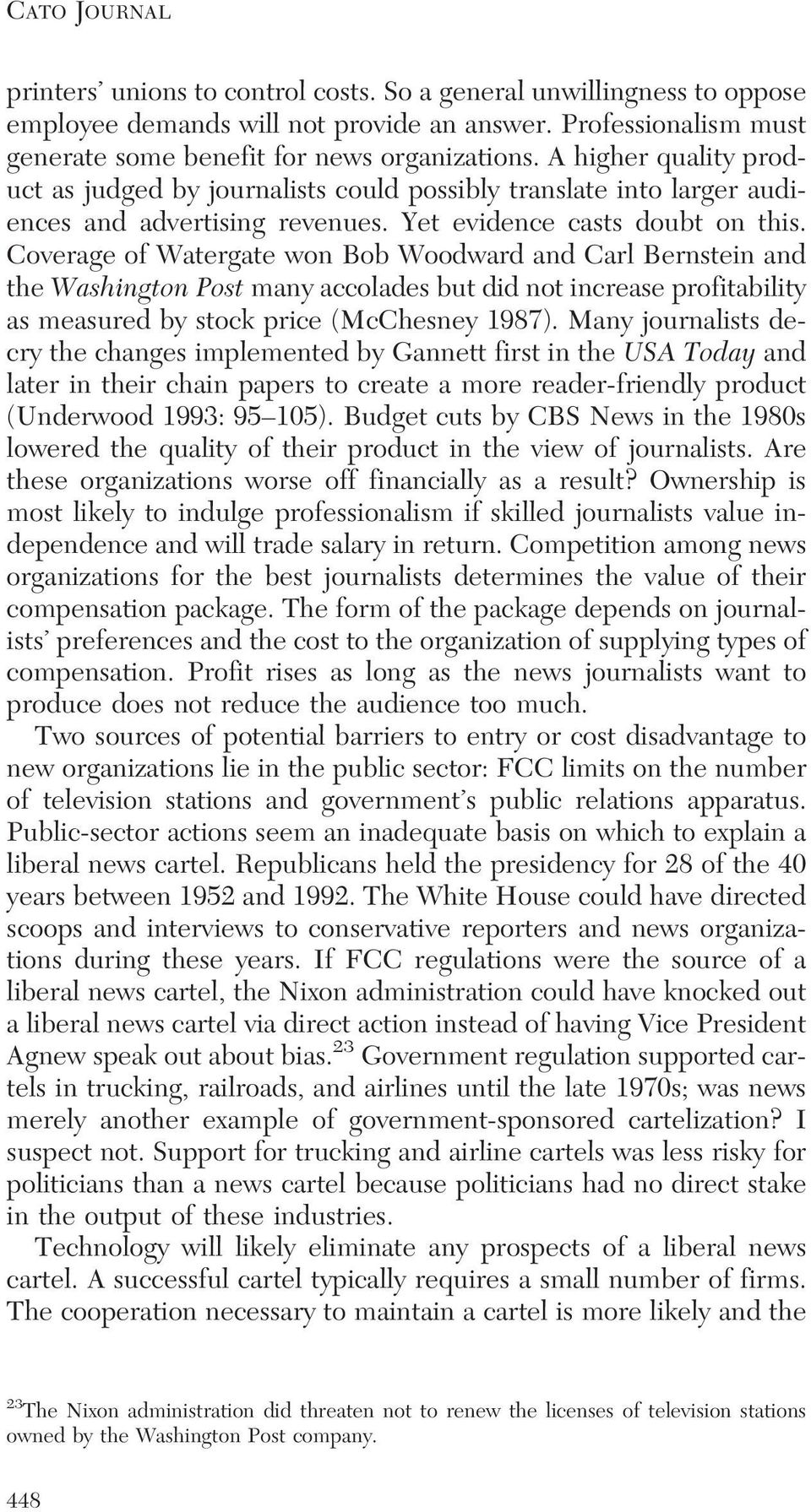 Coverage of Watergate won Bob Woodward and Carl Bernstein and the Washington Post many accolades but did not increase profitability as measured by stock price (McChesney 1987).