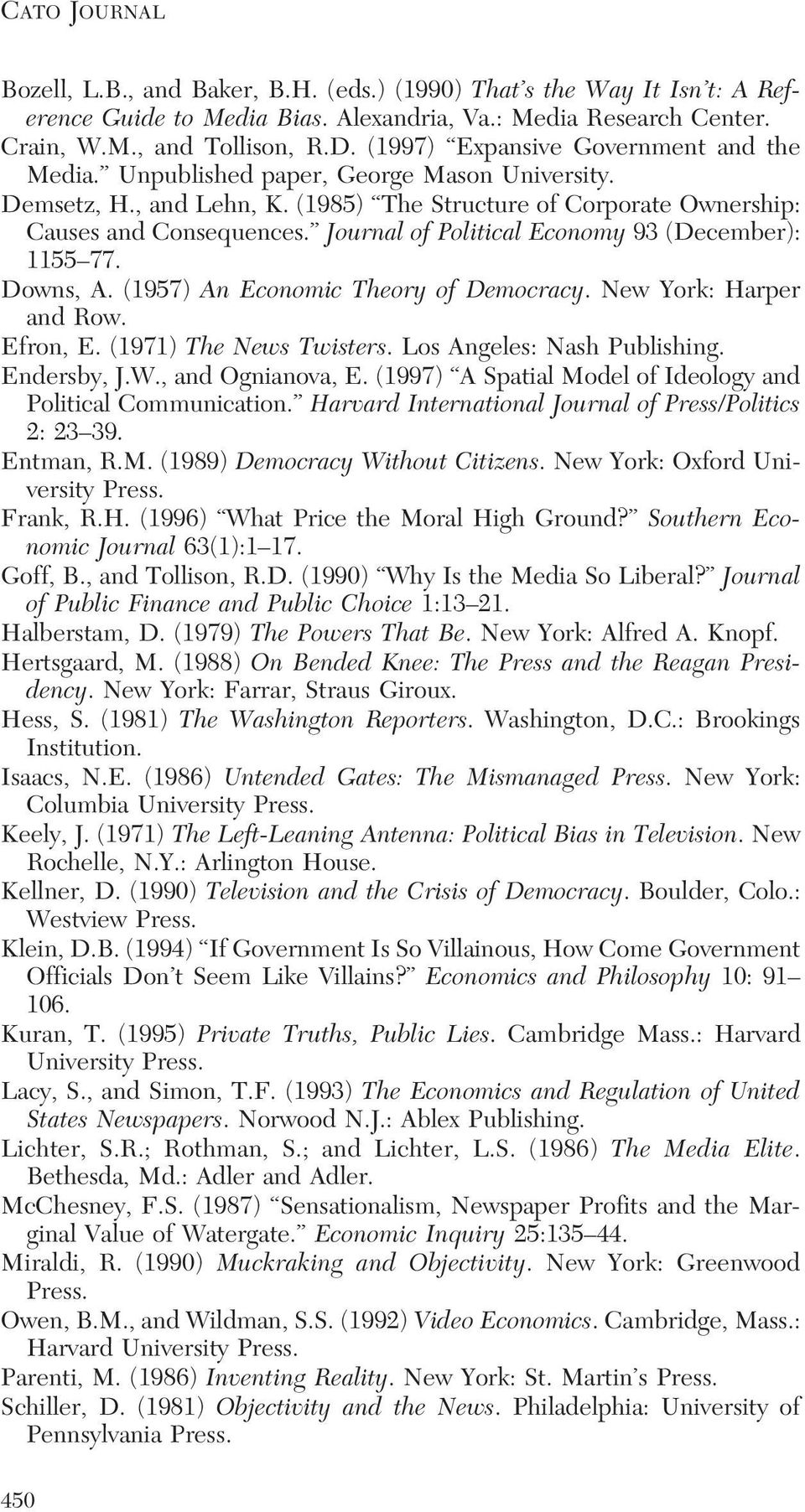 Journal of Political Economy 93 (December): 1155 77. Downs, A. (1957) An Economic Theory of Democracy. New York: Harper and Row. Efron, E. (1971) The News Twisters. Los Angeles: Nash Publishing.
