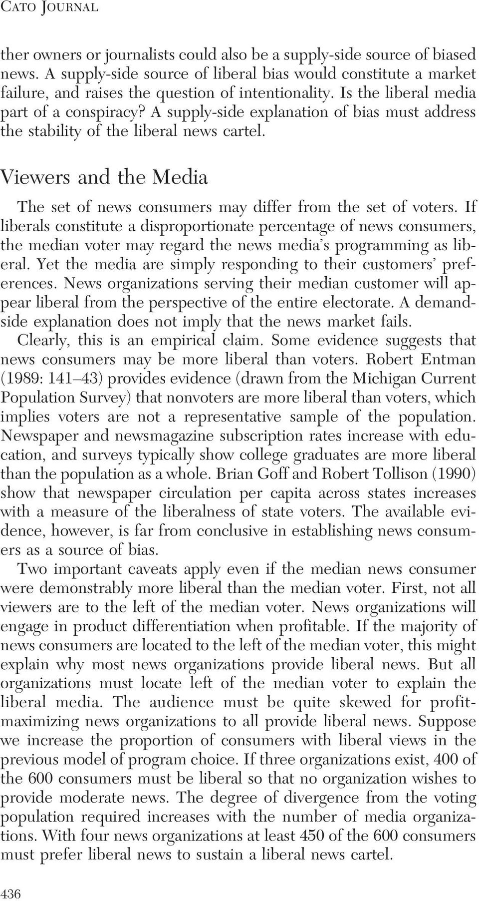 A supply-side explanation of bias must address the stability of the liberal news cartel. Viewers and the Media The set of news consumers may differ from the set of voters.