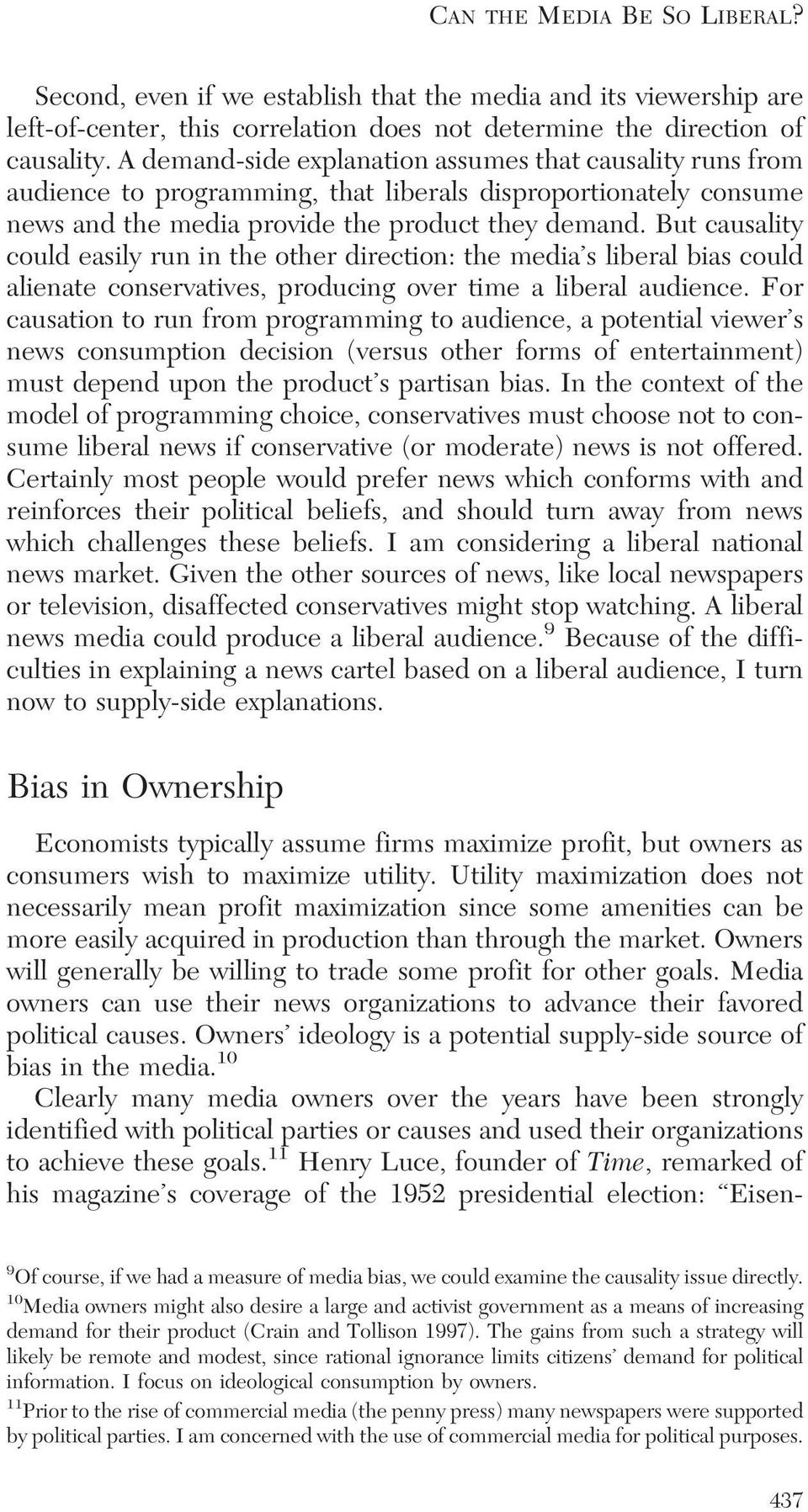But causality could easily run in the other direction: the media s liberal bias could alienate conservatives, producing over time a liberal audience.