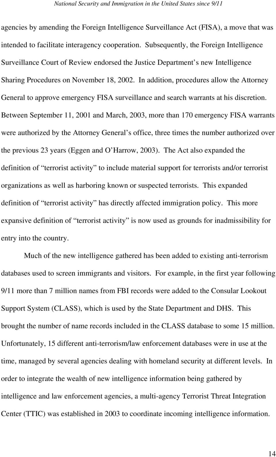 In addition, procedures allow the Attorney General to approve emergency FISA surveillance and search warrants at his discretion.
