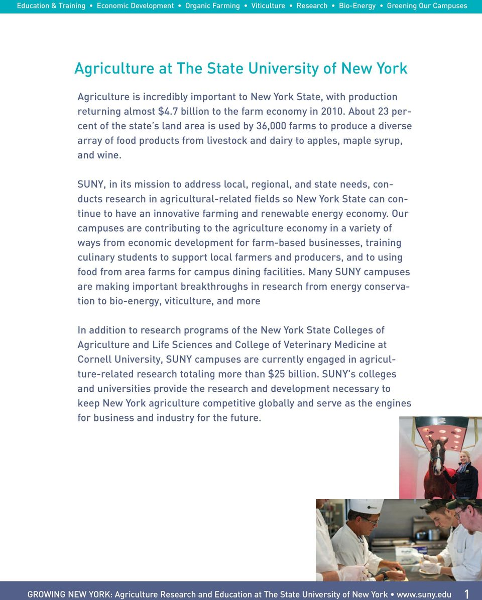 SUNY, in its mission to address local, regional, and state needs, conducts research in agricultural-related fields so New York State can continue to have an innovative farming and renewable energy