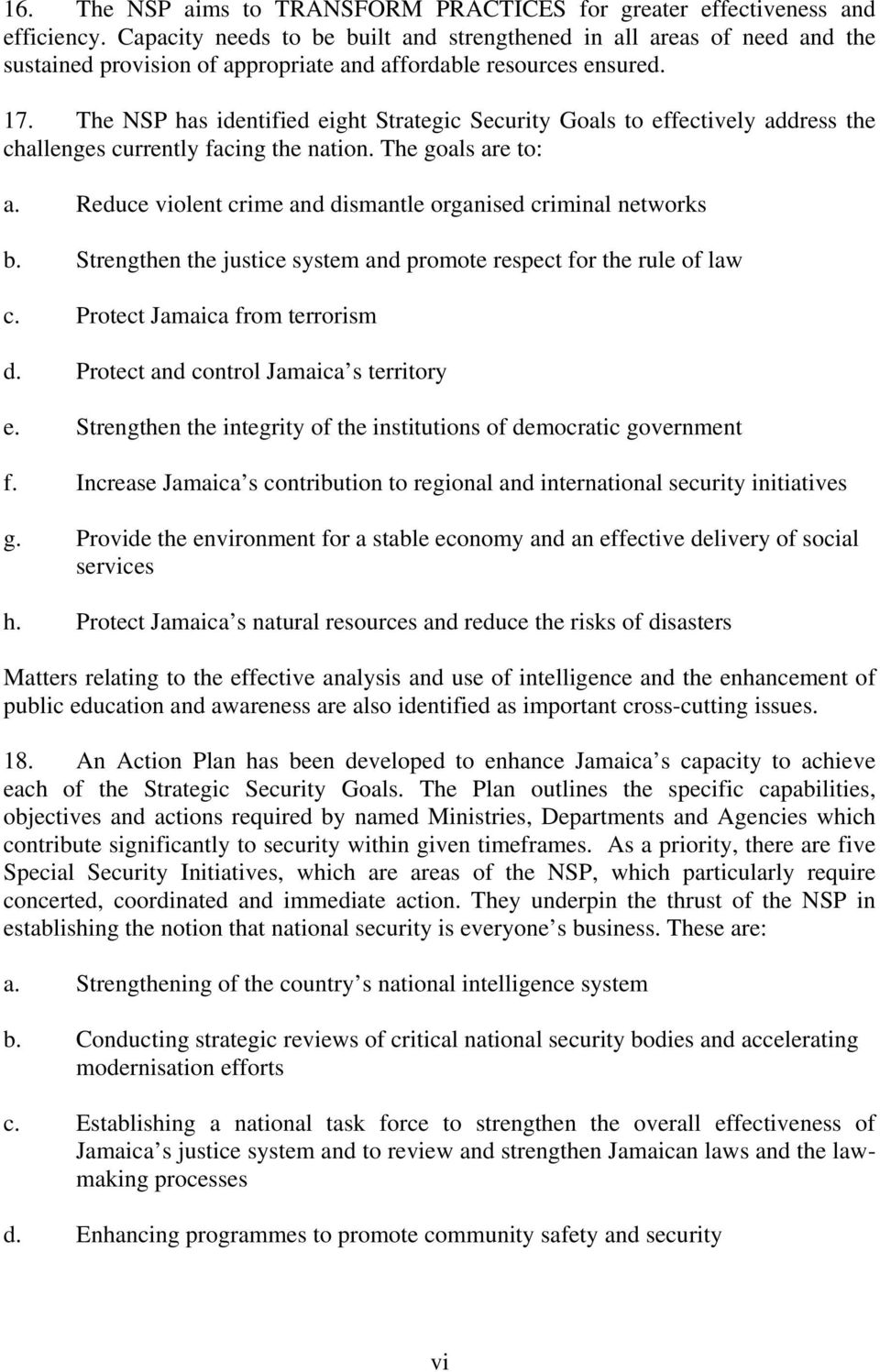 The NSP has identified eight Strategic Security Goals to effectively address the challenges currently facing the nation. The goals are to: a.