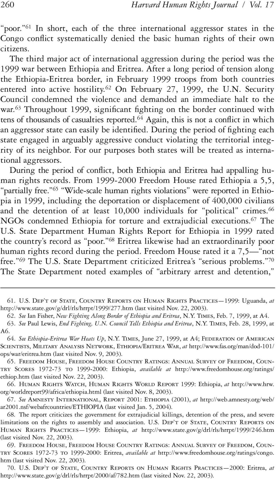 After a long period of tension along the Ethiopia-Eritrea border, in February 1999 troops from both countries entered into active hostility. 62 On February 27, 1999, the U.N.