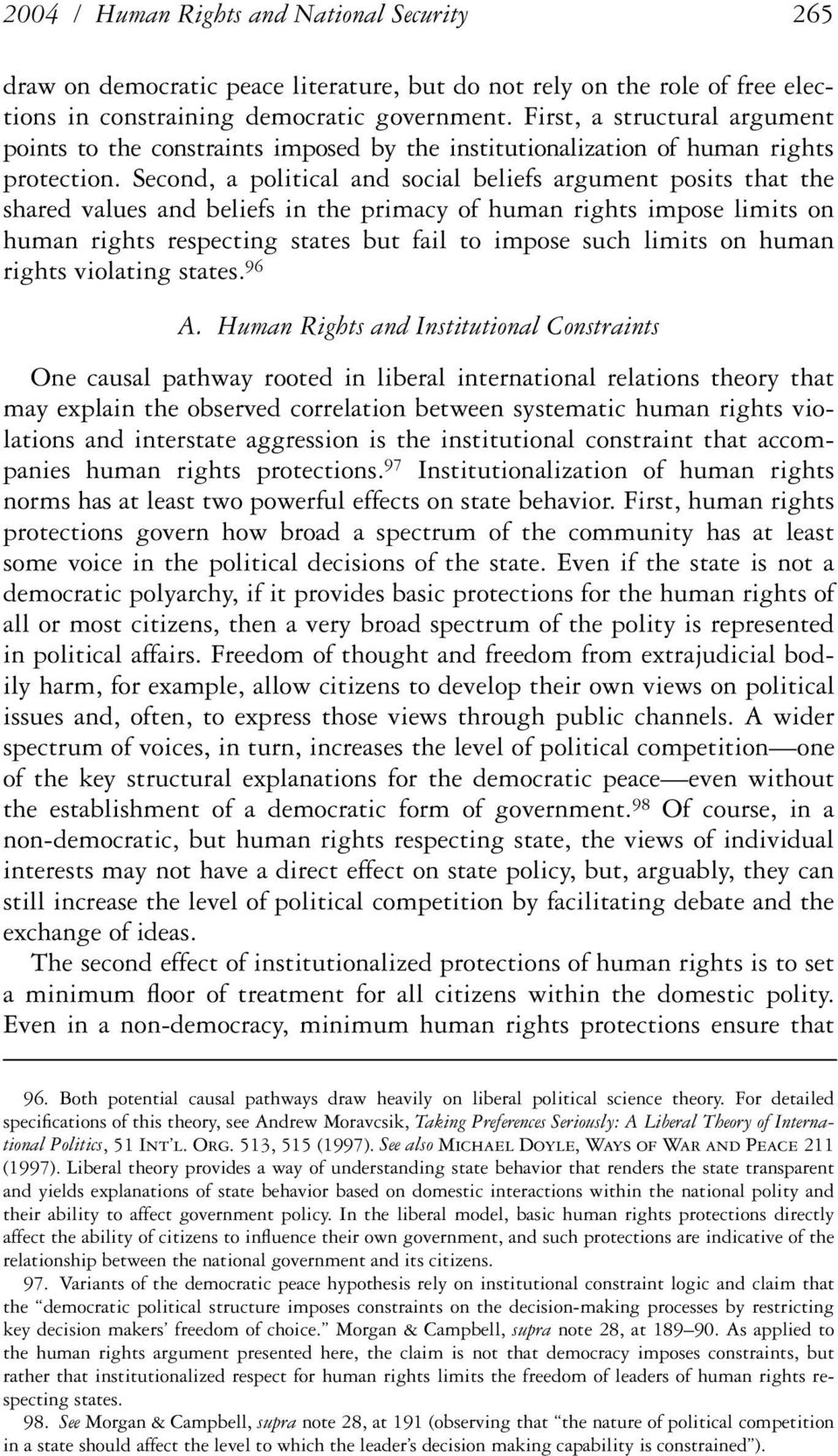 Second, a political and social beliefs argument posits that the shared values and beliefs in the primacy of human rights impose limits on human rights respecting states but fail to impose such limits