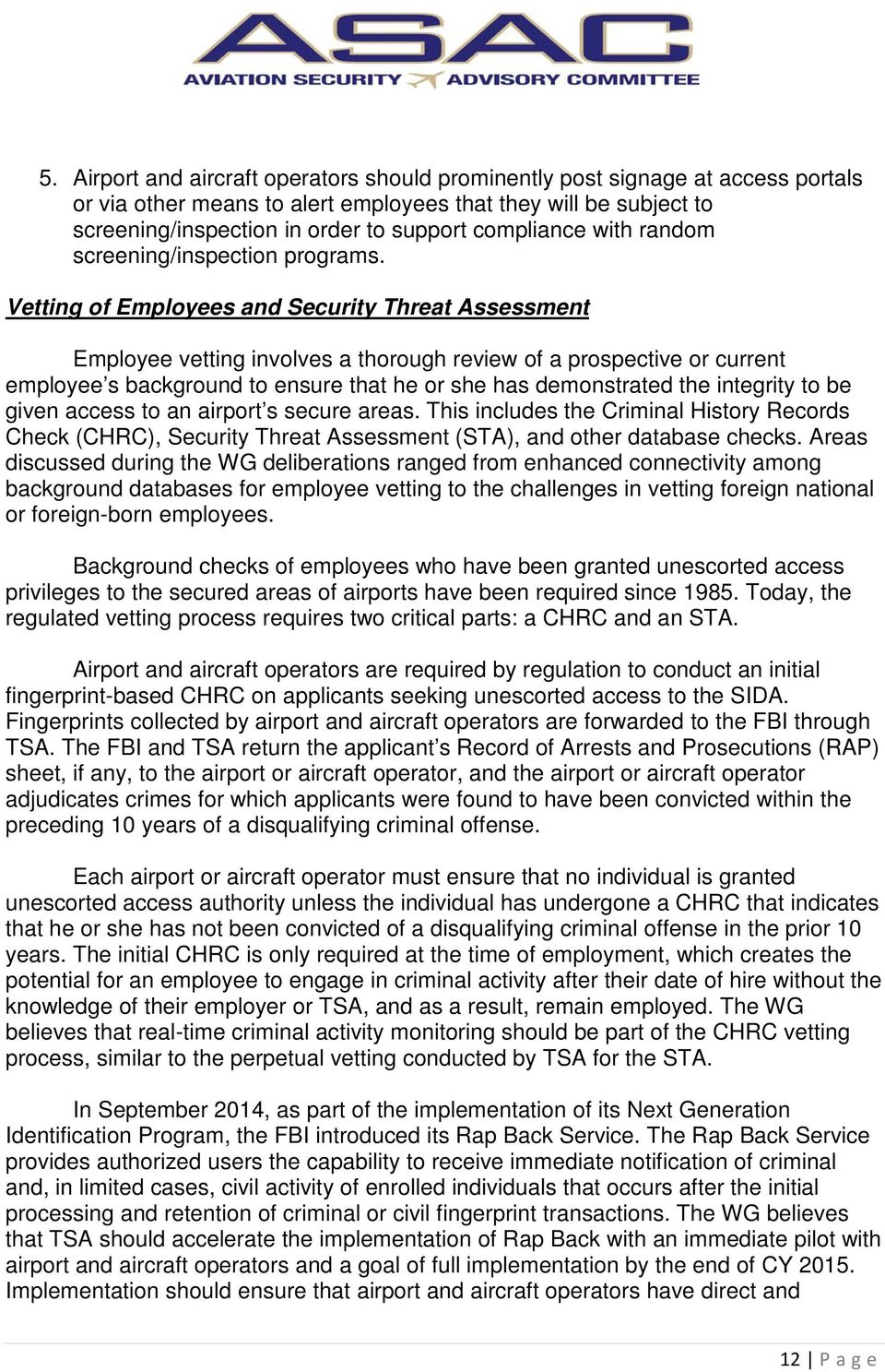 Vetting of Employees and Security Threat Assessment Employee vetting involves a thorough review of a prospective or current employee s background to ensure that he or she has demonstrated the
