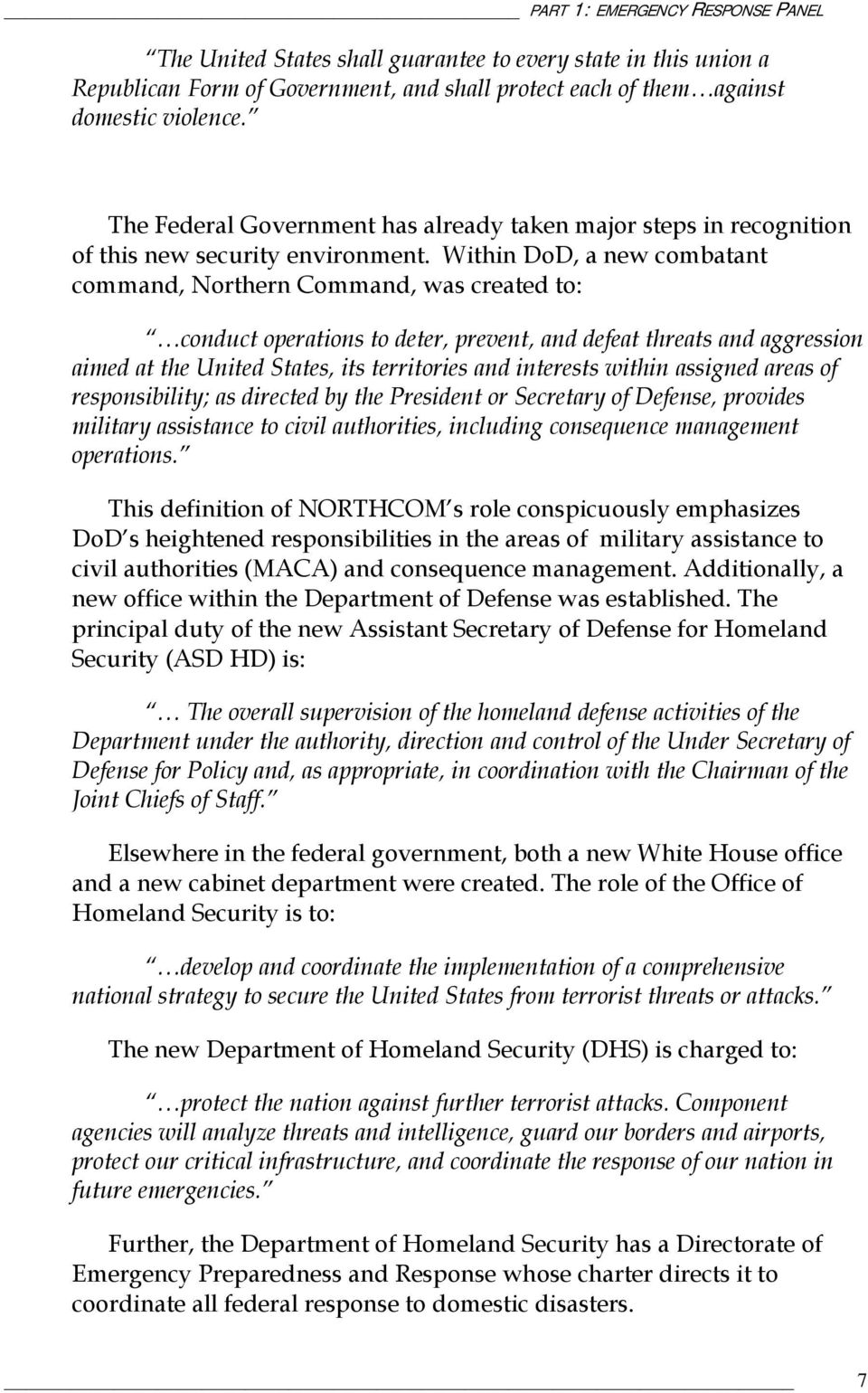 Within DoD, a new combatant command, Northern Command, was created to: conduct operations to deter, prevent, and defeat threats and aggression aimed at the United States, its territories and
