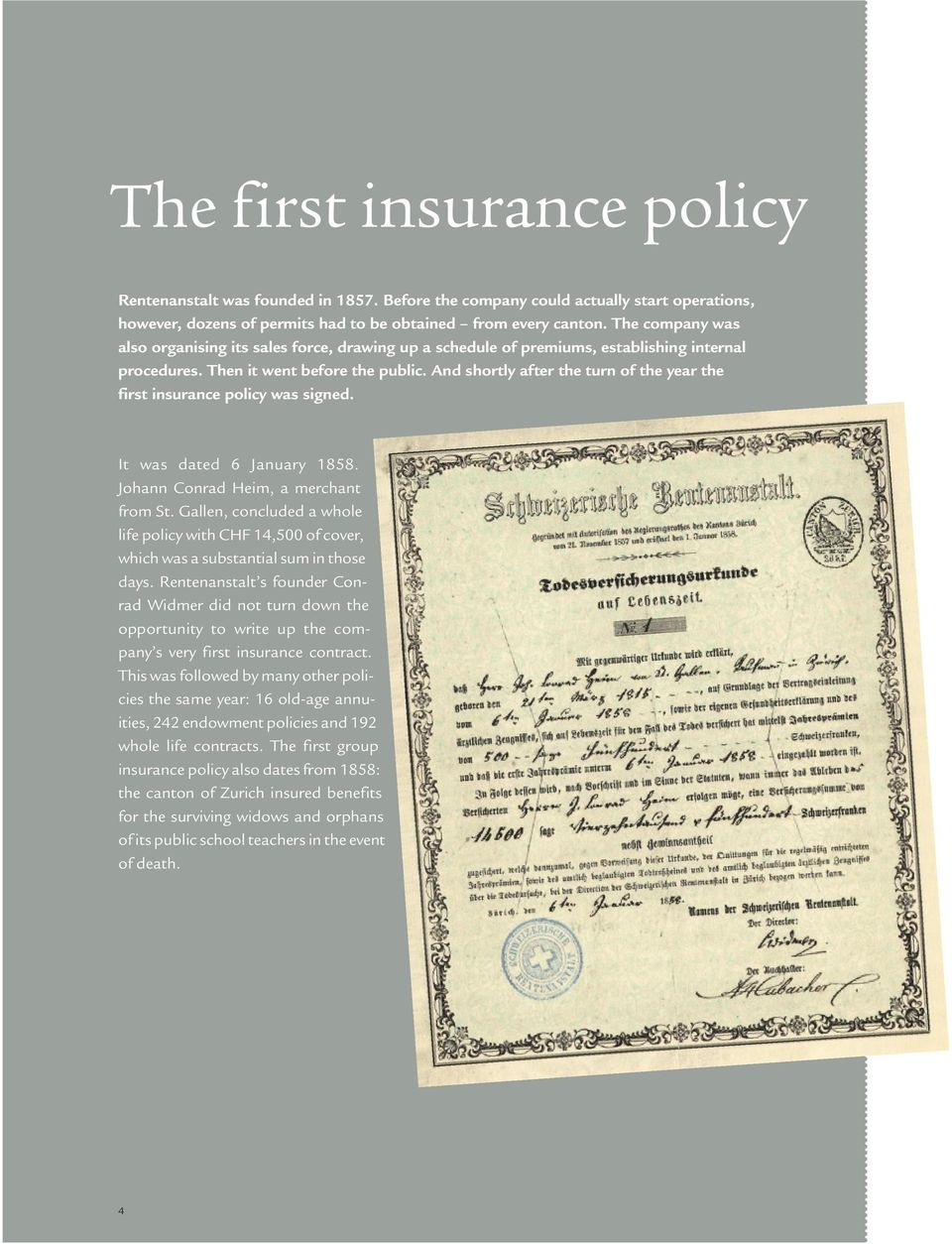 And shortly after the turn of the year the first insurance policy was signed. It was dated 6 January 1858. Johann Conrad Heim, a merchant from St.