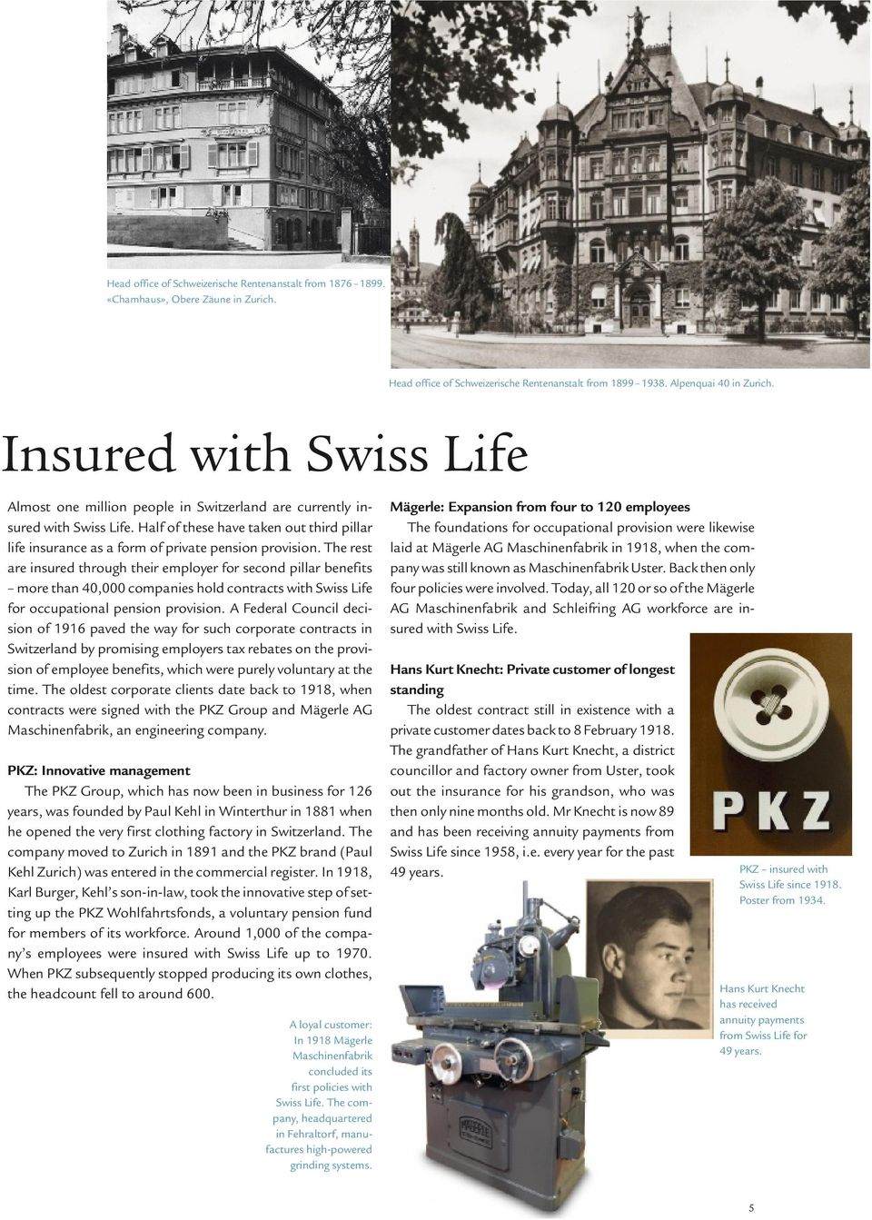 The rest are insured through their employer for second pillar benefits more than 40,000 companies hold contracts with Swiss Life for occupational pension provision.