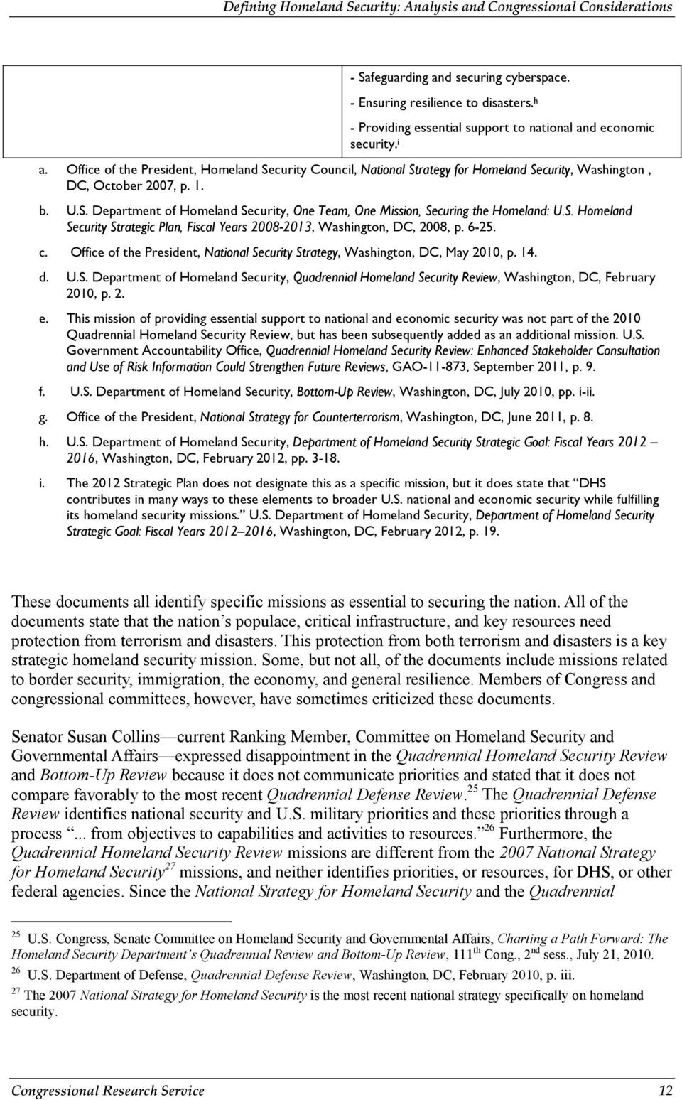 S. Homeland Security Strategic Plan, Fiscal Years 2008-2013, Washington, DC, 2008, p. 6-25. c. Office of the President, National Security Strategy, Washington, DC, May 2010, p. 14. d. U.S. Department of Homeland Security, Quadrennial Homeland Security Review, Washington, DC, February 2010, p.