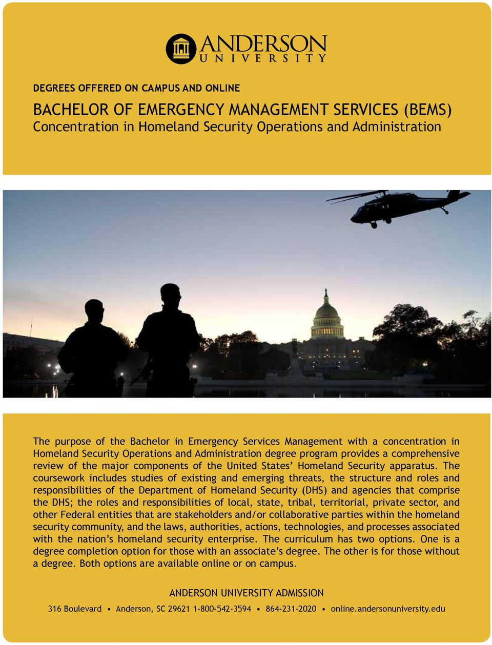 The coursework includes studies of existing and emerging threats, the structure and roles and responsibilities of the Department of Homeland Security (DHS) and agencies that comprise the DHS; the