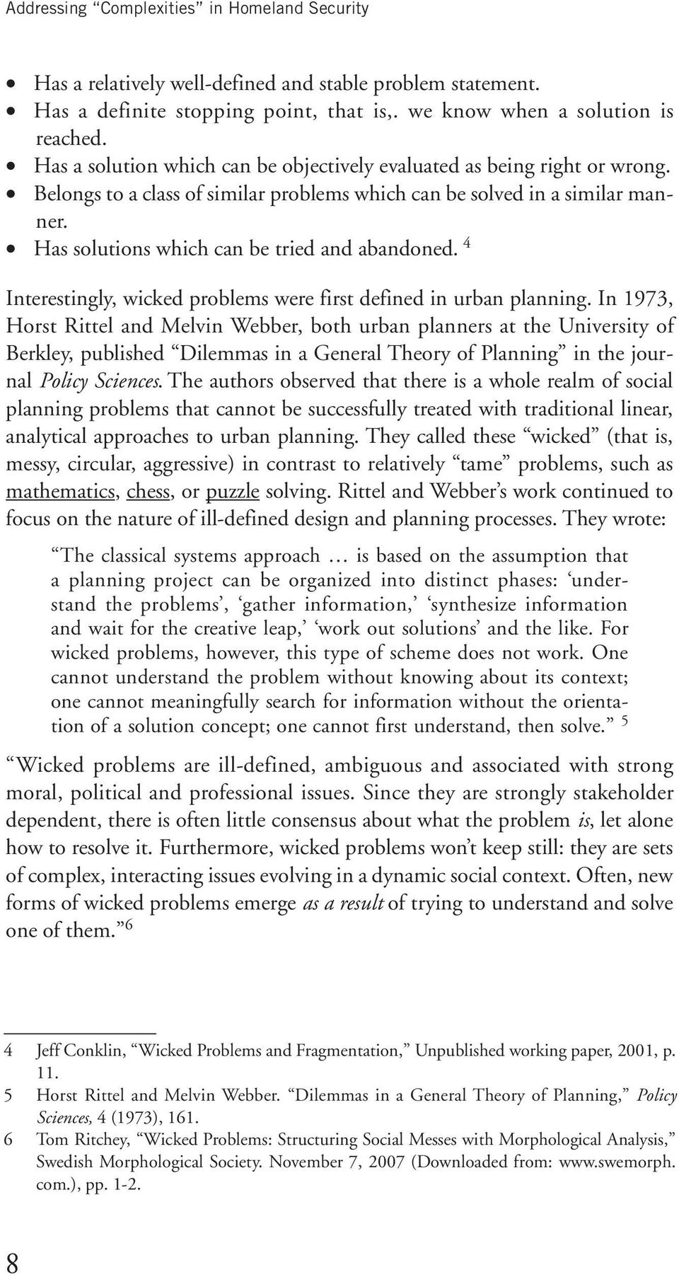 Has solutions which can be tried and abandoned. 4 Interestingly, wicked problems were first defined in urban planning.