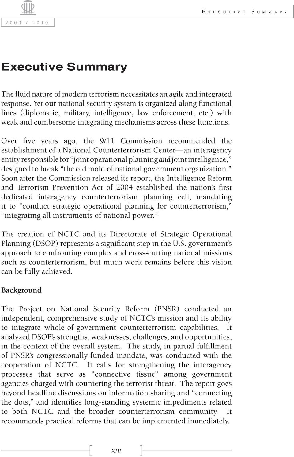 Over five years ago, the 9/11 Commission recommended the establishment of a National Counterterrorism Center an interagency entity responsible for joint operational planning and joint intelligence,