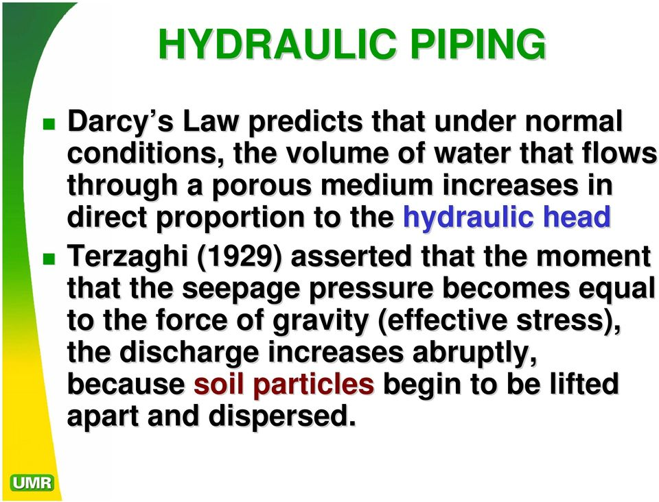asserted that the moment that the seepage pressure becomes equal to the force of gravity (effective