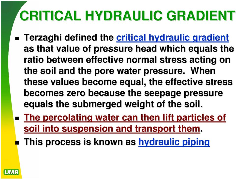 When these values become equal, the effective stress becomes zero because the seepage pressure equals the submerged