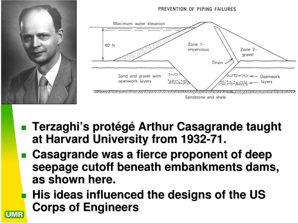 Casagrande was a fierce proponent of deep seepage cutoff