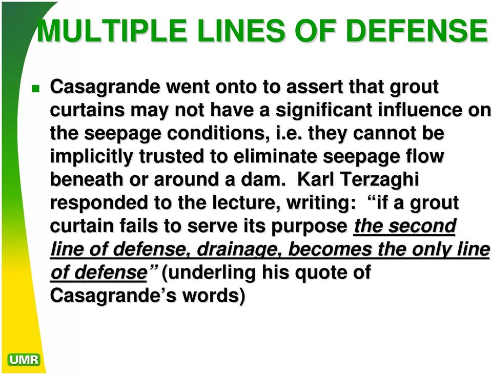 Karl Terzaghi responded to the lecture, writing: if a grout curtain fails to serve its purpose the second