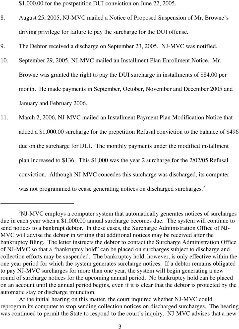 September 29, 2005, NJ-MVC mailed an Installment Plan Enrollment Notice. Mr. Browne was granted the right to pay the DUI surcharge in installments of $84.00 per month.