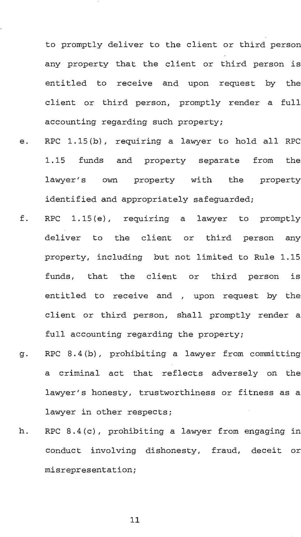 15 funds and property separate from the lawyer's own property with the property identified and appropriately safeguarded; f. RPC 1.