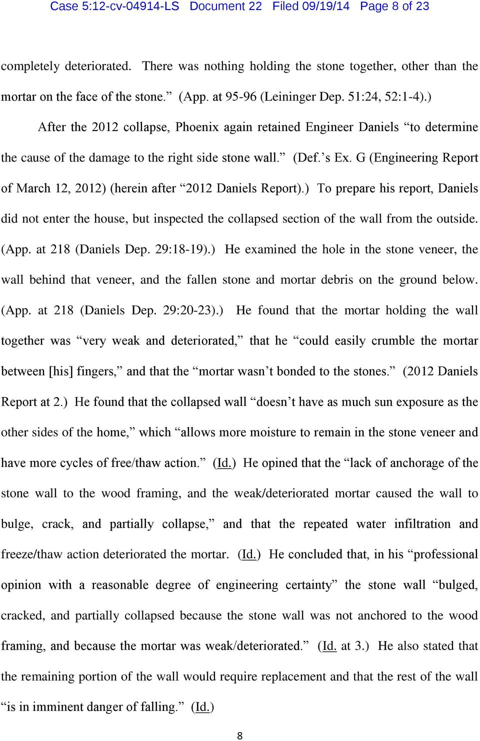 G (Engineering Report of March 12, 2012) (herein after 2012 Daniels Report).) To prepare his report, Daniels did not enter the house, but inspected the collapsed section of the wall from the outside.