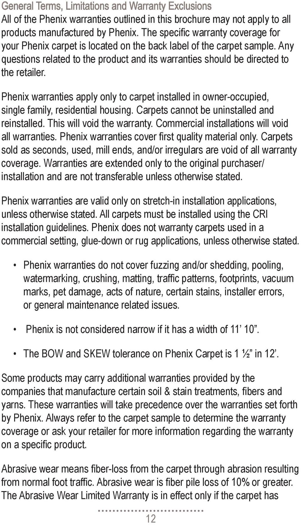 Phenix warranties apply only to carpet installed in owner-occupied, single family, residential housing. Carpets cannot be uninstalled and reinstalled. This will void the warranty.