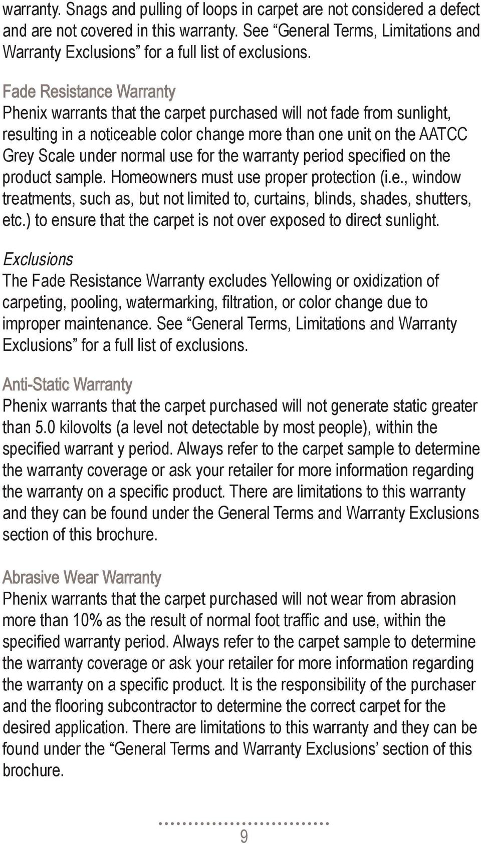 the warranty period specified on the product sample. Homeowners must use proper protection (i.e., window treatments, such as, but not limited to, curtains, blinds, shades, shutters, etc.