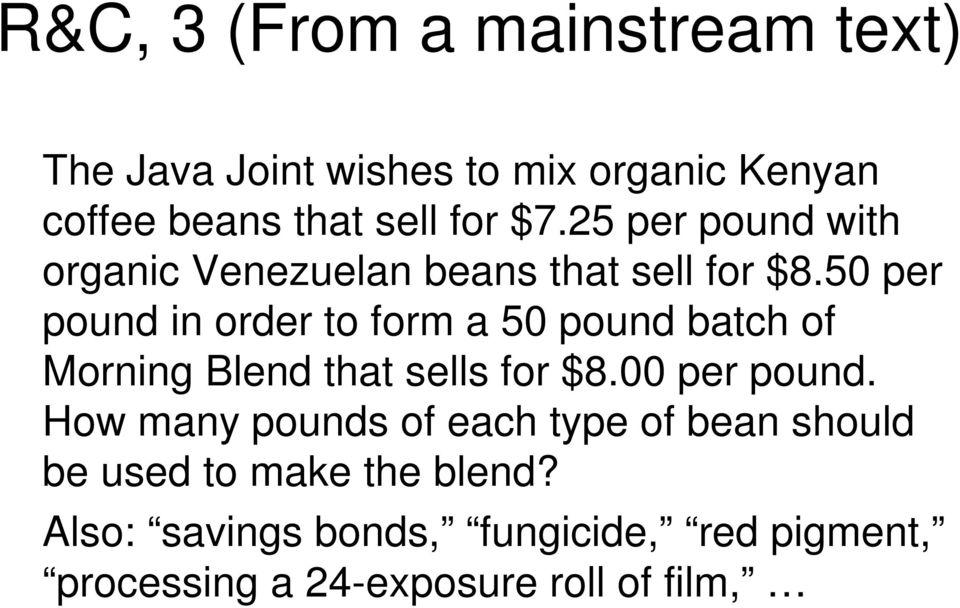 50 per pound in order to form a 50 pound batch of Morning Blend that sells for $8.00 per pound.