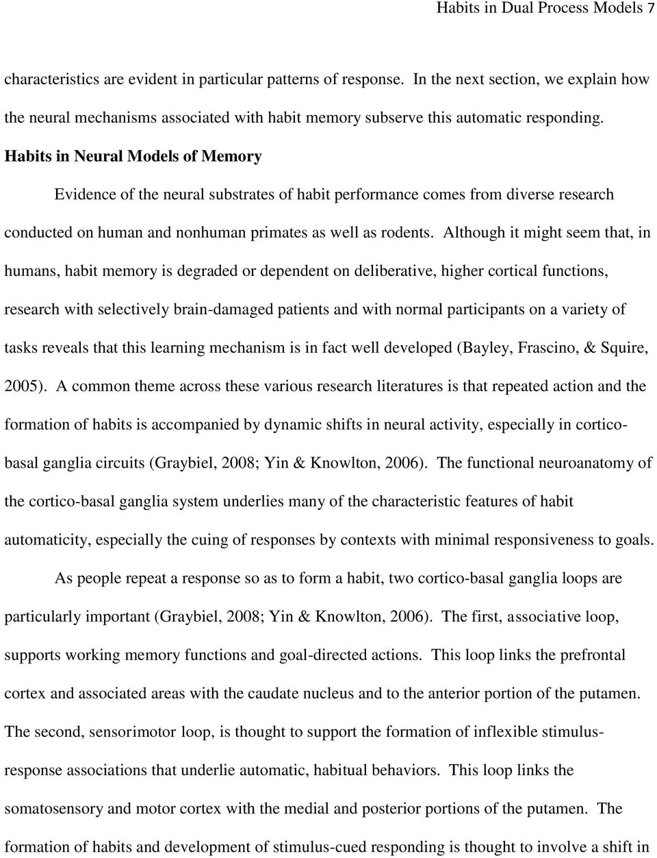 Habits in Neural Models of Memory Evidence of the neural substrates of habit performance comes from diverse research conducted on human and nonhuman primates as well as rodents.
