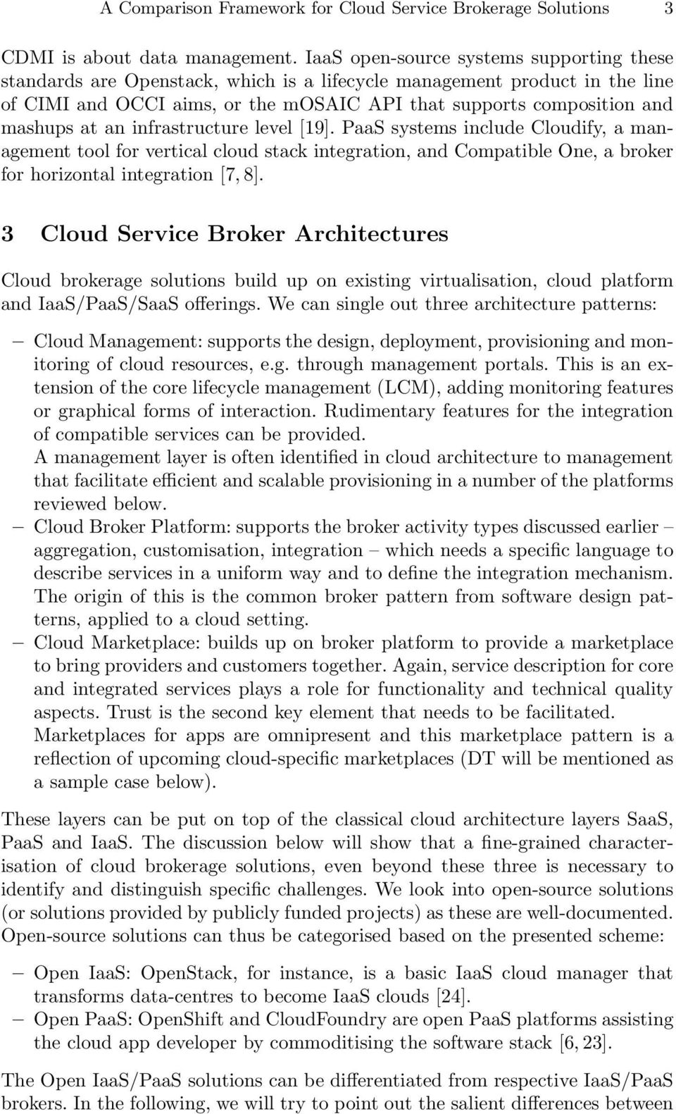 at an infrastructure level [19]. PaaS systems include Cloudify, a management tool for vertical cloud stack integration, and Compatible One, a broker for horizontal integration [7, 8].